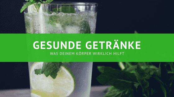 Gesunde Getränke – Was deinem Körper wirklich hilft