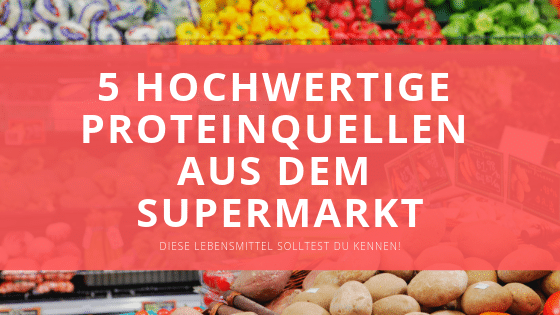 5 Hochwertige Proteinquellen aus dem Supermarkt