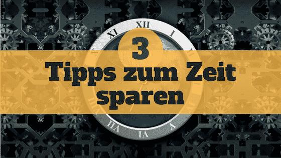 3 Tipps zum Zeit sparen
