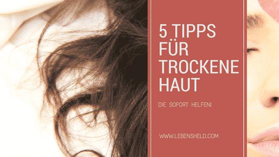 5 effektive Tipps für trockene Haut – die sofort helfen