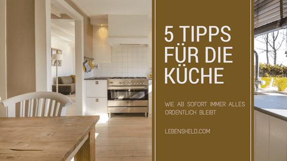 5 Tipps für die Küche – Sofort und langfristig mehr Ordnung