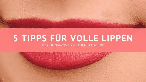 5 Tipps für volle Lippen – Der ultimative Kylie Jenner Guide