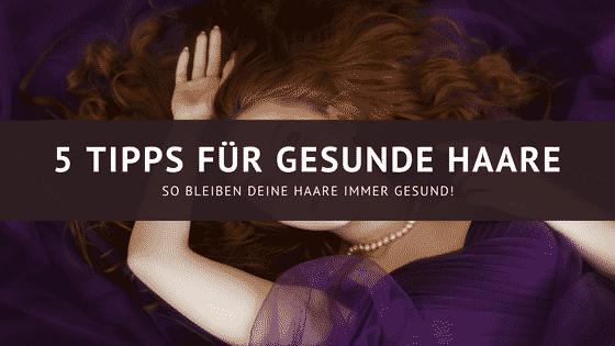 5 Tipps für gesunde Haare – die du sofort anwenden kannst.
