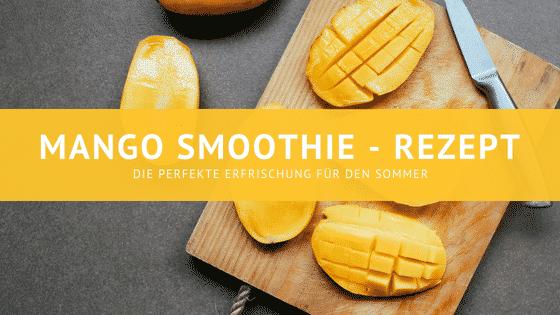 Mango Smoothie – Die perfekte Sommer-Erfrischung