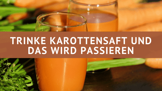 Das passiert, wenn du regelmäßig Karottensaft trinkst