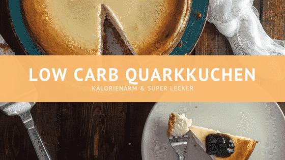 Low carb Quarkkuchen – super lecker und kalorienarm