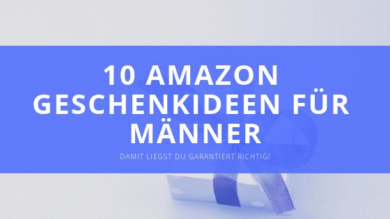 Die 10 besten Amazon Geschenkideen für Männer
