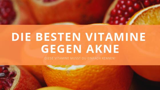 Die 5 besten Vitamine gegen Akne
