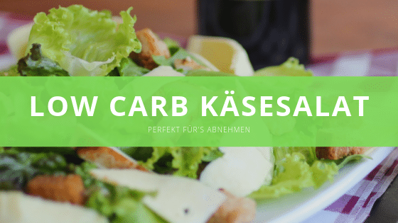 Low carb Käsesalat – Perfekt für's Abnehmen
