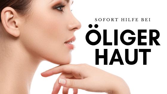 5 Tipps gegen ölige Haut – So leicht wirst du sie sofort los!