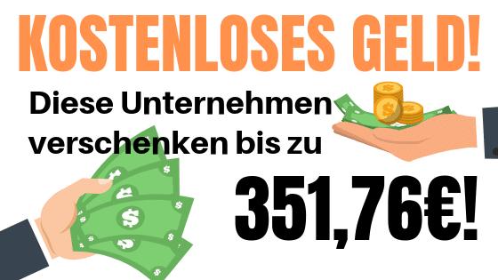Kostenlos Geld: Diese Unternehmen verschenken 351.76€!