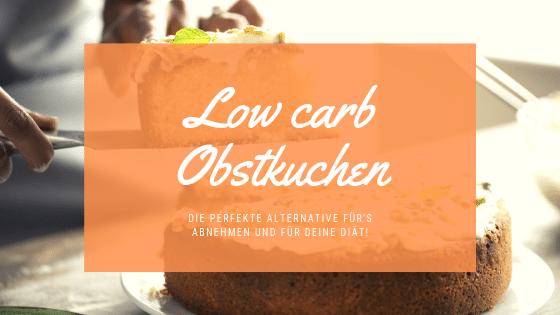 Low carb Obstkuchen – Die perfekte Alternative für's Abnehmen