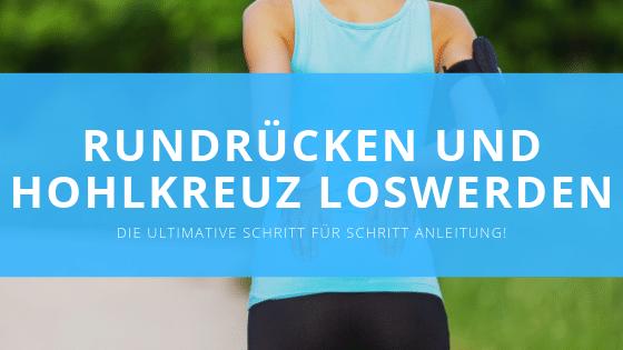 Rundrücken & Hohlkreuz loswerden – Anleitung für eine gute Körperhaltung