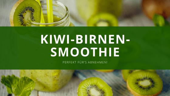 Kiwi – Birnen Smoothie – Ultimative Fatburner