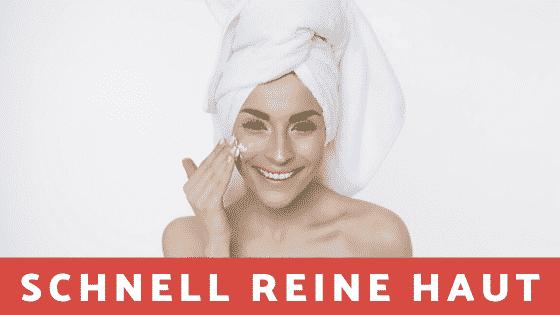 Schnell reine Haut bekommen – 10 effektive Tipps