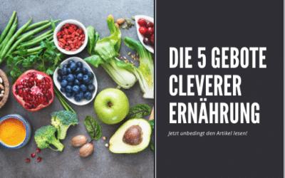 Die 5 Gebote einer cleveren Ernährung