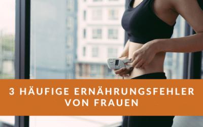 3 Ernährungsfehler von Frauen