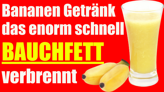 Bananen Getränk, das Bauchfett verbrennt (Extrem schnell)